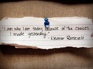 quote-i-am-who-i-am-today-because-of-the-choices-I-made-yesterday