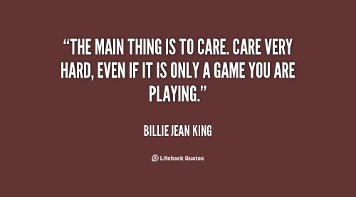 quote-Billie-Jean-King-the-main-thing-is-to-care-care-96040